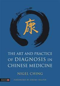 The Art and Practice of Diagnosis in Chinese Medicine