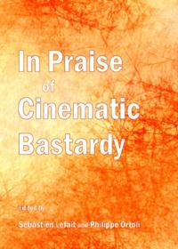 In Praise of Cinematic Bastardy