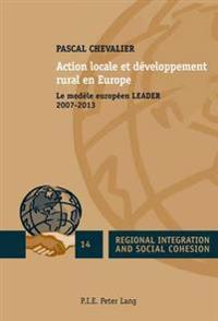 Action Locale Et Developpement Rural En Europe: Le Modele Europeen Leader 2007-2013
