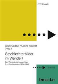 Geschlechterbilder Im Wandel?: Das Werk Deutschsprachiger Schriftstellerinnen 1894-1945