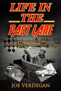 Life in the Past Lane: A History of Stock Car Racing in Northeast Wisconsin from 1950 - 1980