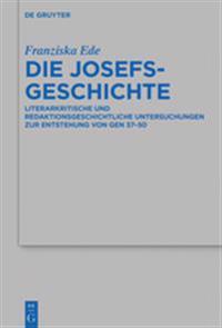 Die Josefsgeschichte: Literarkritische Und Redaktionsgeschichtliche Untersuchungen Zur Entstehung Von Gen 37-50