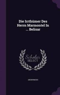 Die Irrthumer Des Herrn Marmontel in ... Belisar