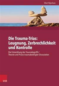 Die Trauma-Trinitat: Ignoranz - Fragilitat - Kontrolle: Die Entwicklung Des Traumabegriffs /Traumabedingte Dissoziation: Konzept Und Fakten