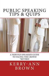 Public Speaking Tips & Quips: A Nervous Speaker's Guide to Facing the Crowd