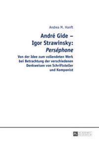 """André Gide - Igor Strawinsky: """"perséphone"""": Von Der Idee Zum Vollendeten Werk Bei Betrachtung Der Verschiedenen Denkweisen Von Schriftsteller Und Komp"""