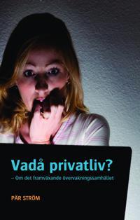 Vadå privatliv? : om det framväxande övervakningssamhället