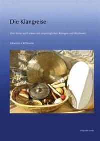 Die Klangreise: Eine Reise Nach Innen Mit Ursprunglichen Klangen Und Rhythmen