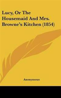 Lucy, or the Housemaid and Mrs. Browne's Kitchen