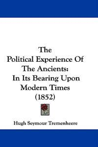 The Political Experience Of The Ancients: In Its Bearing Upon Modern Times (1852)