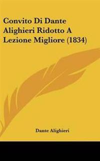 Convito Di Dante Alighieri Ridotto A Lezione Migliore (1834)