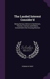 The Landed Interest Consider'd