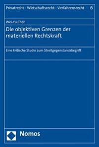Die Objektiven Grenzen Der Materiellen Rechtskraft: Eine Kritische Studie Zum Streitgegenstandsbegriff