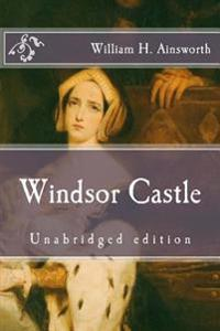 Windsor Castle: Unabridged Edition
