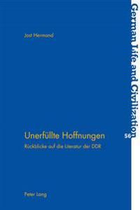 Unerfuellte Hoffnungen: Rueckblicke Auf Die Literatur Der Ddr