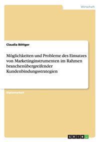 Moglichkeiten Und Probleme Des Einsatzes Von Marketinginstrumenten Im Rahmen Branchenubergreifender Kundenbindungsstrategien