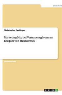 Marketing-Mix bei Vertrauensgütern am Beispiel von Hautcremes