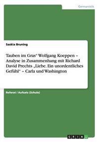 """Tauben Im Gras"""" Wolfgang Koeppen - Analyse in Zusammenhang Mit Richard David Prechts """"Liebe. Ein Unordentliches Gefuhl"""" - Carla Und Washington"""