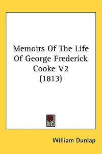 Memoirs of the Life of George Frederick Cooke