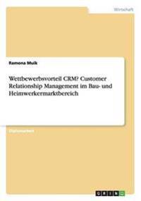 Wettbewerbsvorteil CRM? Customer Relationship Management im Bau- und Heimwerkermarktbereich