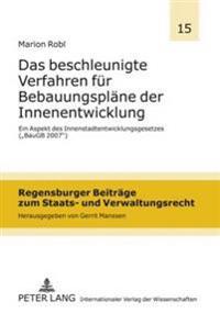 Das Beschleunigte Verfahren Fuer Bebauungsplaene Der Innenentwicklung: Ein Aspekt Des Innenstadtentwicklungsgesetzes (Baugb 2007)