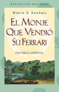 El Monje Que Vendió Su Ferarri: Una Fábula Espiritual = The Monk Who Sold His Ferarri