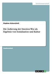 Die Auerung Der Emotion Wut ALS Ergebnis Von Sozialisation Und Kultur