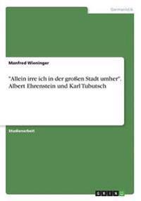 """""""allein Irre Ich in Der Grossen Stadt Umher."""" Albert Ehrenstein Und Karl Tubutsch"""