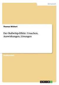 Der Bullwhip-Effekt. Ursachen, Auswirkungen, Lösungen