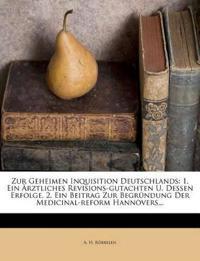 Zur Geheimen Inquisition Deutschlands: 1. Ein Ärztliches Revisions-gutachten U. Dessen Erfolge. 2. Ein Beitrag Zur Begründung Der Medicinal-reform Han