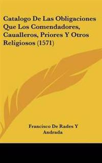 Catalogo De Las Obligaciones Que Los Comendadores, Caualleros, Priores Y Otros Religiosos