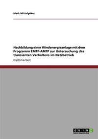 Nachbildung Einer Windenergieanlage Mit Dem Programm Emtp-Amtp Zur Untersuchung Des Transienten Verhaltens Im Netzbetrieb