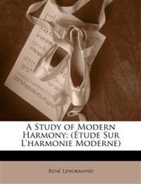 A Study of Modern Harmony: (Étude Sur L'harmonie Moderne)