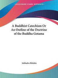A Buddhist Catechism or an Outline of the Doctrine of the Buddha Gotama, 1920