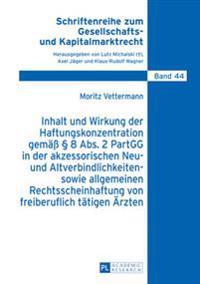 Inhalt Und Wirkung Der Haftungskonzentration Gemaeß § 8 Abs.2 Partgg in Der Akzessorischen Neu- Und Altverbindlichkeiten- Sowie Allgemeinen Rechtssche