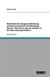 """Merkmale der Sangspruchdichtung anhand von Konrad von Würzburgs Spruch """"Got herre, waz du wunder an dir slben hâst geschicket!"""""""