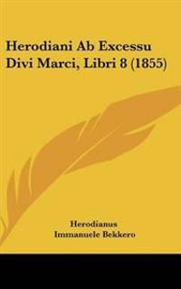 Herodiani Ab Excessu Divi Marci, Libri 8