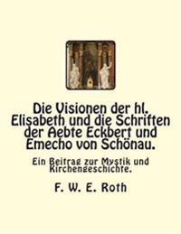 Die Visionen Der Hl. Elisabeth Und Die Schriften Der Aebte Eckbert Und Emecho Von Schonau.: Ein Beitrag Zur Mystik Und Kirchengeschichte.