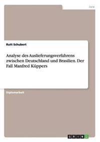 Analyse Des Auslieferungsverfahrens Zwischen Deutschland Und Brasilien. Der Fall Manfred Kuppers
