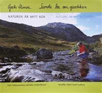 Naturen är mitt kök : den hälsosamma samiska matkulturen
