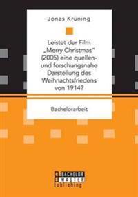 """Leistet Der Film Merry Christmas"""" (2005) Eine Quellen- Und Forschungsnahe Darstellung Des Weihnachtsfriedens Von 1914?"""