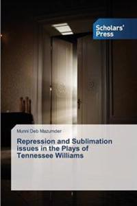 Repression and Sublimation Issues in the Plays of Tennessee Williams