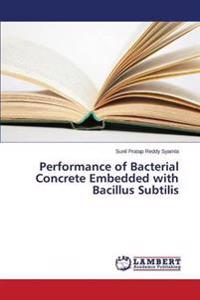 Performance of Bacterial Concrete Embedded with Bacillus Subtilis