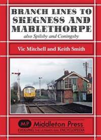 Branch lines to skegness and mablethorpe - also spilsby and coningsby