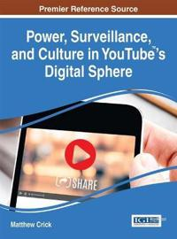 Power, Surveillance, and Culture in Youtube's Digital Sphere