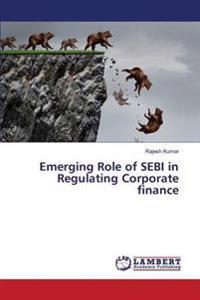 Emerging Role of Sebi in Regulating Corporate Finance