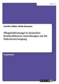 Pflegekraftemangel in Deutschen Krankenhausern. Auswirkungen Auf Die Patientenversorgung