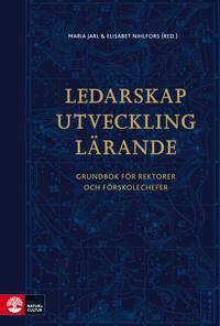 Ledarskap, utveckling, lärande : grundbok för rektorer och förskolechefer