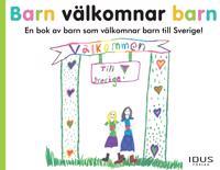 Barn välkomnar barn : en bok av barn som välkomnar barn till Sverige!