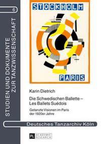 Die Schwedischen Ballette - Les Ballets Suédois: Getanzte Visionen Im Paris Der 1920er Jahre
